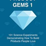 📖 Product Gems 1: 101 Science Experiments That Demonstrate How to Build Products People Love