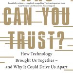 📖 Who Can You Trust?: How Technology Brought Us Together – and Why It Could Drive Us Apart