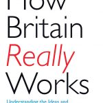 📖 How Britain Really Works: Understanding the Ideas and Institutions of a Nation