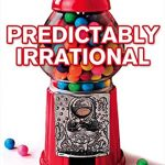 📖 Predictably Irrational: The Hidden Forces That Shape Our Decisions