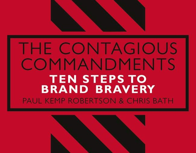 The Contagious Commandments: Ten Steps to Brand Bravery