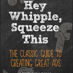 📖 Hey, Whipple, Squeeze This: The Classic Guide to Creating Great Ads