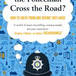 📖 Why Did the Policeman Cross the Road?: How to solve problems before they arise