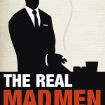 📖 The Real Mad Men: The Remarkable True Story of Madison Avenue's Golden Age