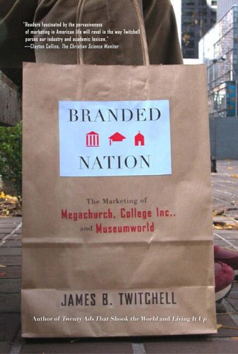 Branded Nation: The Marketing of Megachurch. College Inc.. and Museumworld