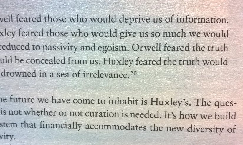 💎 On the world we have come to inhabit is more like Huxley's vision than Orwell's (information drowned in a sea of irrelevance)