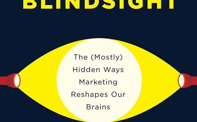 📖 Blindsight: The (Mostly) Hidden Ways Marketing Reshapes Our Brains