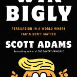 📖 Win Bigly: Persuasion in a World Where Facts Don't Matter