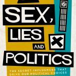 📖 Sex, Lies and Politics: The Secret Influences That Drive our Political Choices