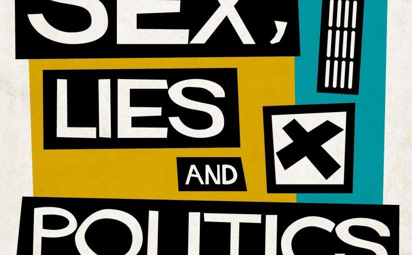 Sex, Lies and Politics: The Secret Influences That Drive our Political Choices