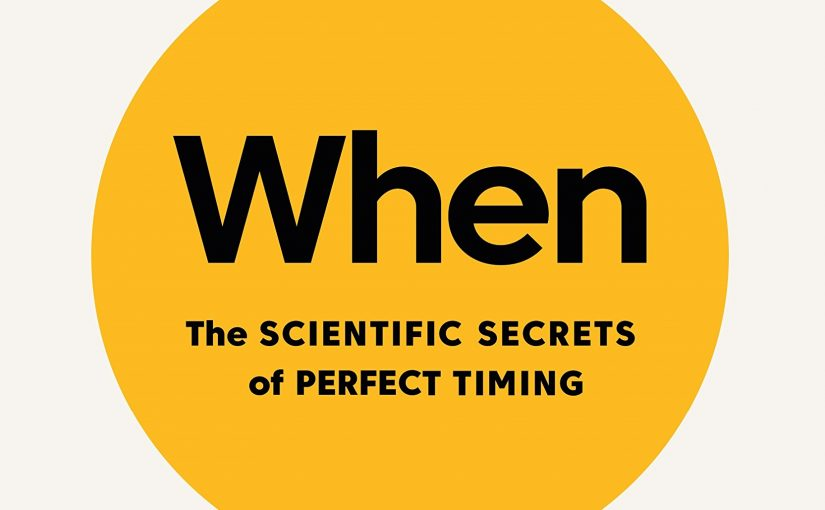 📖 When: The Scientific Secrets of Perfect Timing