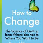 📖 How to Change: The Science of Getting from Where You Are to Where You Want to Be