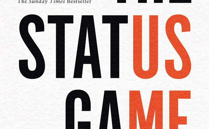 📖 The Status Game: On Social Position and How We Use It
