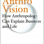📖 Anthro-Vision: How Anthropology Can Explain Business and Life