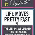 📖 Life Moves Pretty Fast: The Lessons We Learned from Eighties Movies (and Why We Don't Learn Them from Movies Any More)