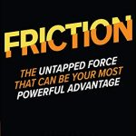 📖 Friction: The Untapped Force That Can Be Your Most Powerful Advantage