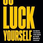 📖 Go Luck Yourself: 40 ways to stack the odds in your brand's favour